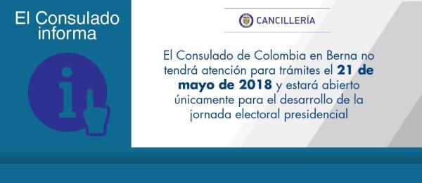 El Consulado de Colombia en Berna no tendrá atención para trámites el 21 de mayo de 2018 y estará abierto únicamente para el desarrollo de la jornada electoral presidencial